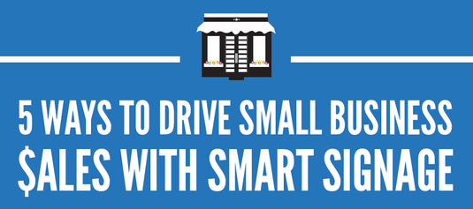 Infographic: 5 Ways to Drive Small Business Sales with Smart Signage