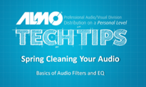 Tech Tip: Spring Cleaning Your Audio: Basics of Audio Filters and EQ